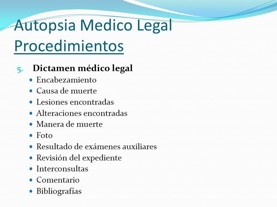 Autopsia Medico Legal Procedimientos 5. Dictamen médico legal Encabezamiento Causa de muerte Lesiones encontradas Alteraciones encontradas Manera de m