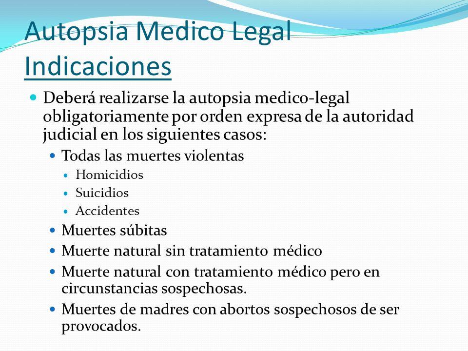 Autopsia Medico Legal Indicaciones Deberá realizarse la autopsia medico-legal obligatoriamente por orden expresa de la autoridad judicial en los sigui