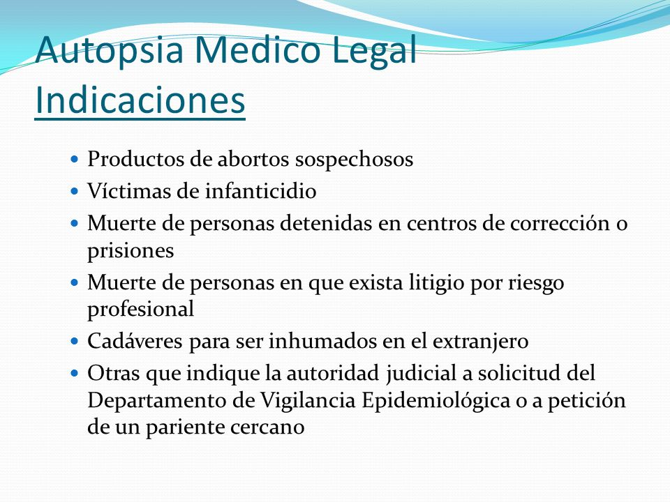 Autopsia Medico Legal Indicaciones Productos de abortos sospechosos Víctimas de infanticidio Muerte de personas detenidas en centros de corrección o p