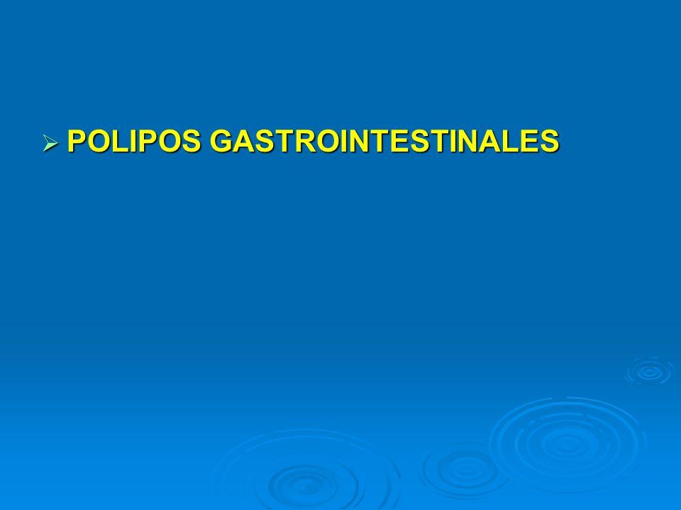 POLIPOS GASTROINTESTINALES POLIPOS GASTROINTESTINALES