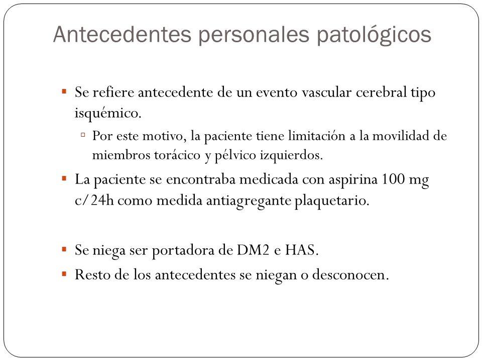 Antecedentes personales patológicos Se refiere antecedente de un evento vascular cerebral tipo isquémico.
