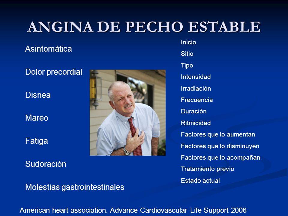 ANGINA DE PECHO ESTABLE Asintomática Dolor precordial Disnea Mareo Fatiga Sudoración Molestias gastrointestinales Inicio Sitio Tipo Intensidad Irradia