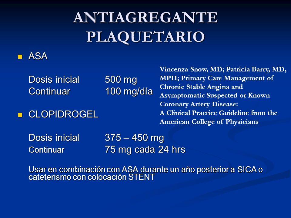 ANTIAGREGANTE PLAQUETARIO ASA ASA Dosis inicial 500 mg Continuar 100 mg/día CLOPIDROGEL CLOPIDROGEL Dosis inicial 375 – 450 mg Continuar 75 mg cada 24