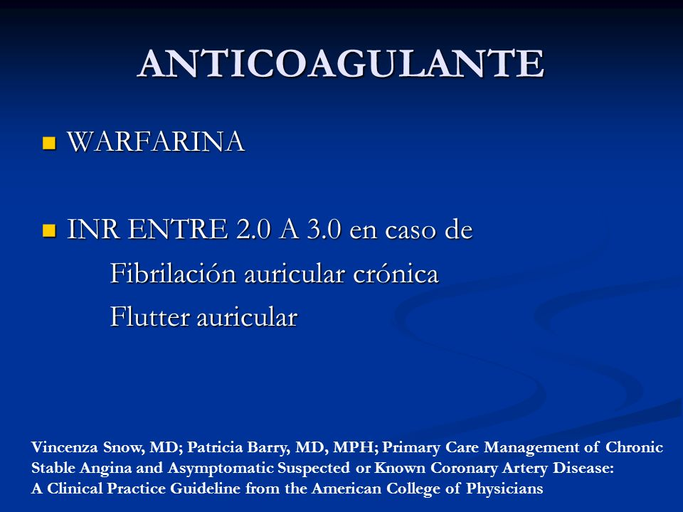 ANTICOAGULANTE WARFARINA WARFARINA INR ENTRE 2.0 A 3.0 en caso de INR ENTRE 2.0 A 3.0 en caso de Fibrilación auricular crónica Flutter auricular Vince