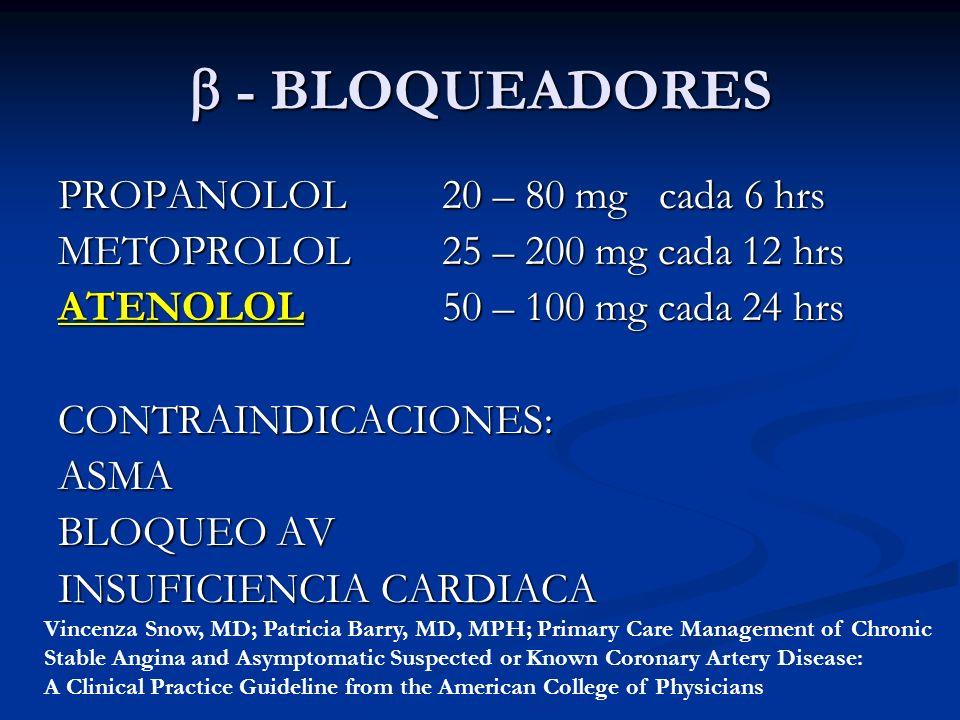 - BLOQUEADORES - BLOQUEADORES PROPANOLOL 20 – 80 mg cada 6 hrs METOPROLOL25 – 200 mg cada 12 hrs ATENOLOL50 – 100 mg cada 24 hrs CONTRAINDICACIONES:AS