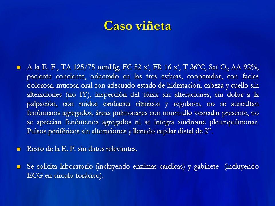 Caso viñeta A la E. F., TA 125/75 mmHg, FC 82 x, FR 16 x, T 36ºC, Sat O 2 AA 92%, paciente conciente, orientado en las tres esferas, cooperador, con f