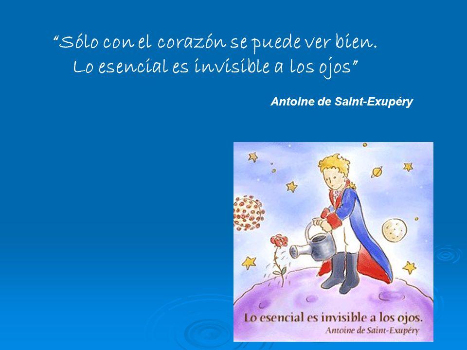 Sólo con el corazón se puede ver bien. Lo esencial es invisible a los ojos Antoine de Saint-Exupéry