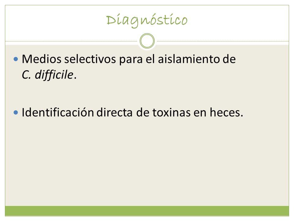 Diagnóstico Medios selectivos para el aislamiento de C. difficile. Identificación directa de toxinas en heces.