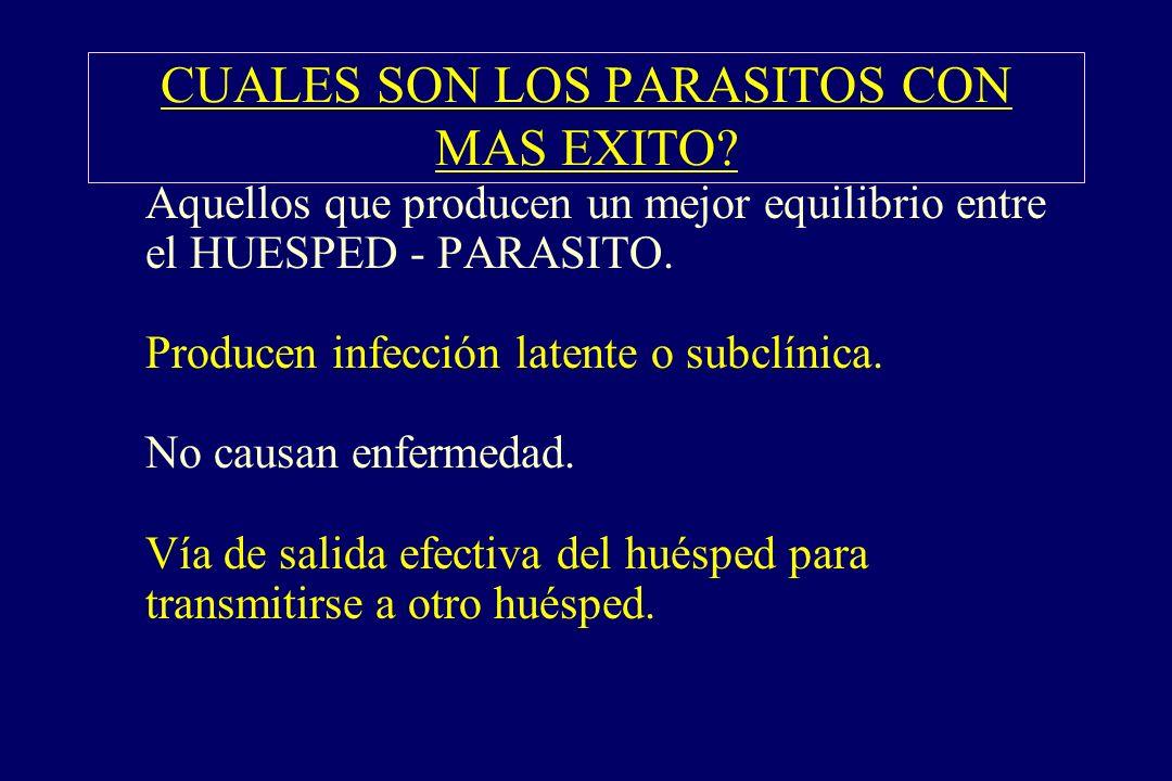 CUALES SON LOS PARASITOS CON MAS EXITO? §Aquellos que producen un mejor equilibrio entre el HUESPED - PARASITO. Producen infección latente o subclínic