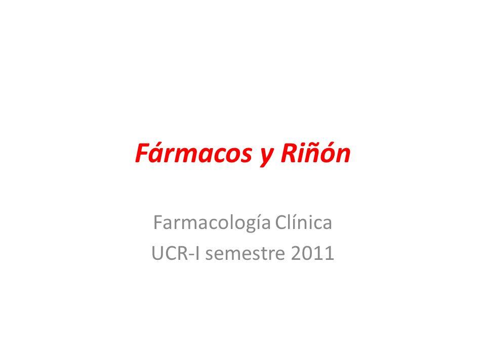 Fármacos y Riñón Farmacología Clínica UCR-I semestre 2011