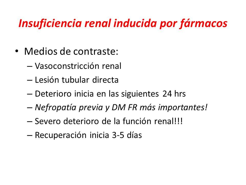 Insuficiencia renal inducida por fármacos Medios de contraste: – Vasoconstricción renal – Lesión tubular directa – Deterioro inicia en las siguientes