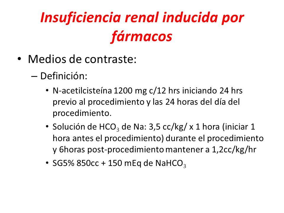 Insuficiencia renal inducida por fármacos Medios de contraste: – Definición: N-acetilcisteína 1200 mg c/12 hrs iniciando 24 hrs previo al procedimient