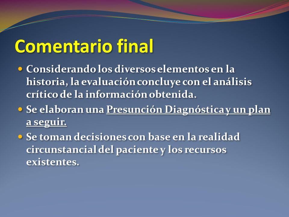 Comentario final Considerando los diversos elementos en la historia, la evaluación concluye con el análisis crítico de la información obtenida. Se ela