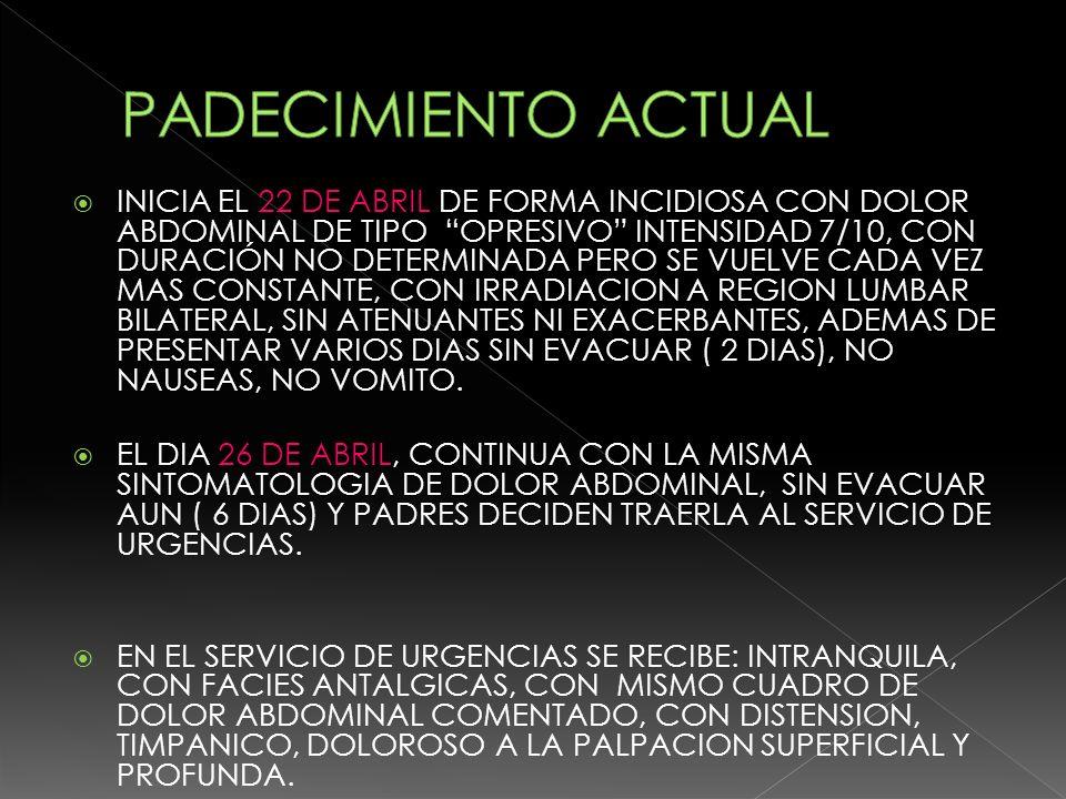 SIGNOS VITALES: ESTABLES Y NORMALES RX ABDOMEN: DISTENCION DE ASAS COLONICAS Y MATERIA FECAL.