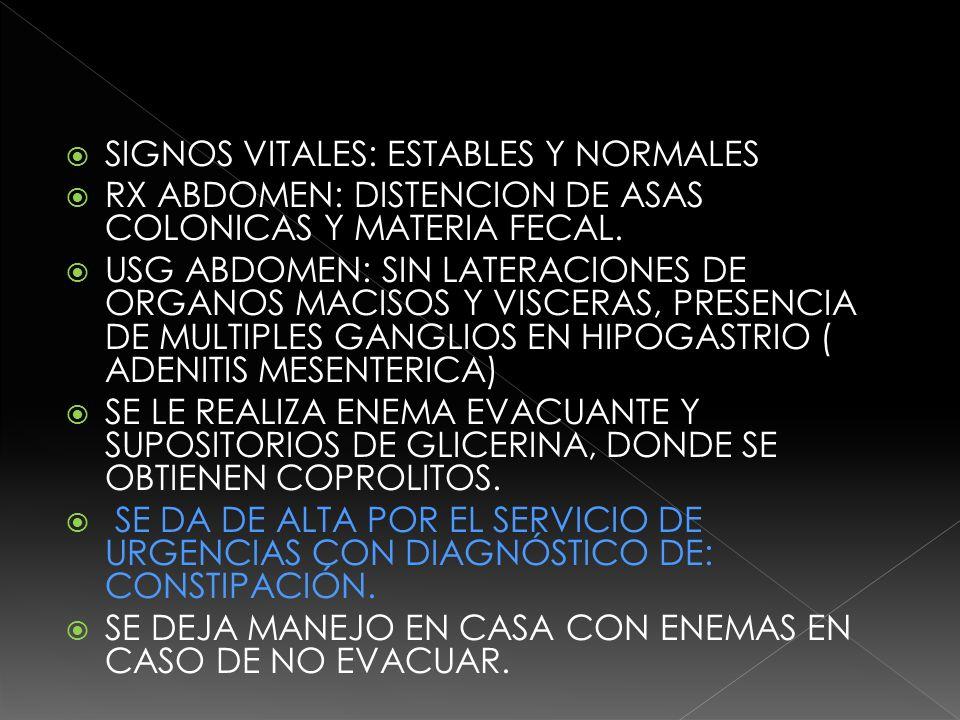DURANTE DOS DÍAS CONTINÚA CON MISMA SINTOMATOLOGÍA ABDOMINAL, SIN EVACUAR ESPONTANEAMENTE EN CASA ( NO SE APLICARON ENEMAS EN CASA), INSOMNIO, PRURITO INTENSO EN REGIÓN SUPRACLAVICULAR BILATERAL Y CERVICAL POSTERIOR, ARDOR EN MISMA ZONA, PARESTESIA EN AMBAS PIERNAS, DIFICULTAD PARA LA MARCHA POR DEBILIDAD EN PIERNAS, SENSACION DE ARDOR EN PLANTAS PIES.