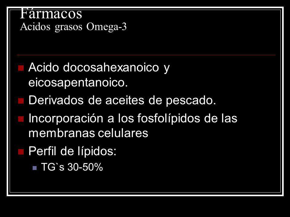 Fármacos Acidos grasos Omega-3 Acido docosahexanoico y eicosapentanoico. Derivados de aceites de pescado. Incorporación a los fosfolípidos de las memb