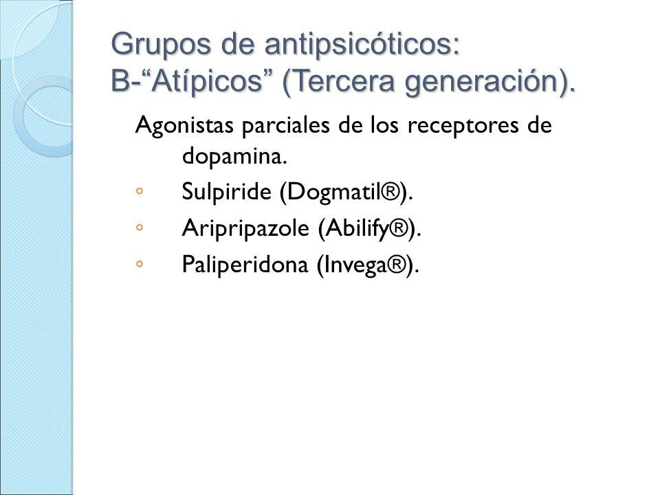 Grupos de antipsicóticos: B-Atípicos (Tercera generación). Agonistas parciales de los receptores de dopamina. Sulpiride (Dogmatil®). Aripripazole (Abi