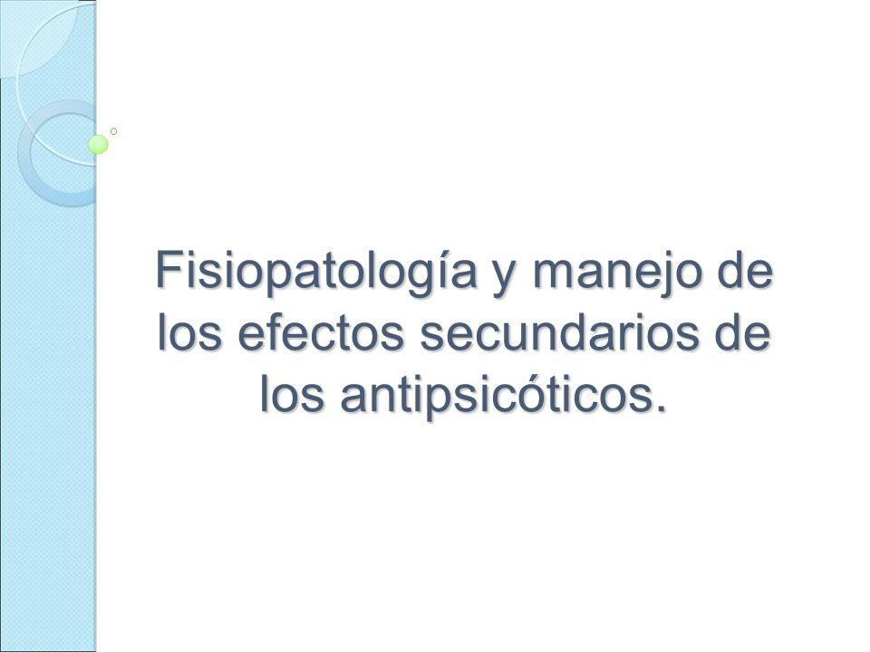 Fisiopatología y manejo de los efectos secundarios de los antipsicóticos.