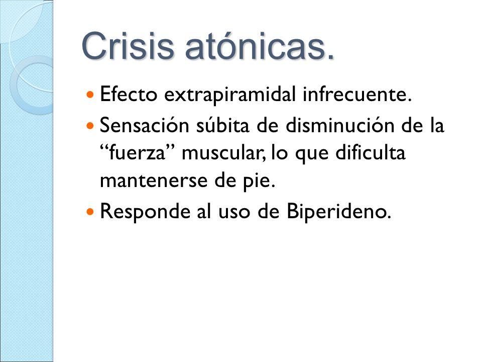 Crisis atónicas. Efecto extrapiramidal infrecuente. Sensación súbita de disminución de lafuerza muscular, lo que dificulta mantenerse de pie. Responde