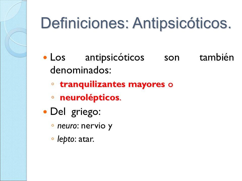 Definiciones: Antipsicóticos. Los antipsicóticos son también denominados: tranquilizantes mayores o neurolépticos. neurolépticos. Del griego: neuro: n