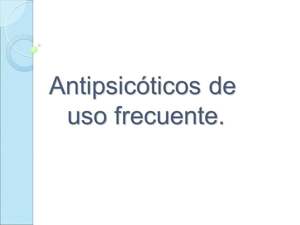 Antipsicóticos de uso frecuente.