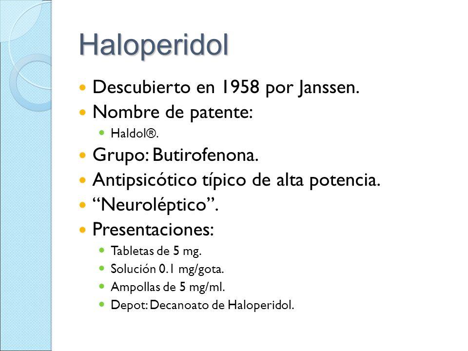 Haloperidol Descubierto en 1958 por Janssen. Nombre de patente: Haldol®. Grupo: Butirofenona. Antipsicótico típico de alta potencia. Neuroléptico. Pre
