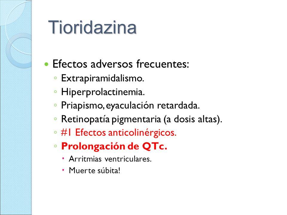 Tioridazina Efectos adversos frecuentes: Extrapiramidalismo. Hiperprolactinemia. Priapismo, eyaculación retardada. Retinopatía pigmentaria (a dosis al