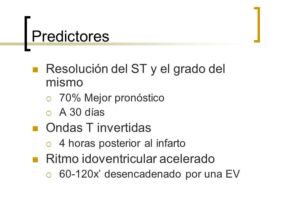 Predictores Resolución del ST y el grado del mismo 70% Mejor pronóstico A 30 días Ondas T invertidas 4 horas posterior al infarto Ritmo idoventricular