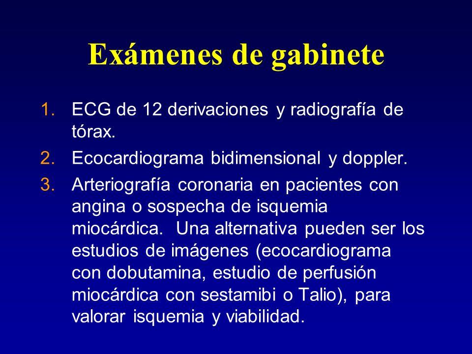 Exámenes de gabinete 1.ECG de 12 derivaciones y radiografía de tórax. 2.Ecocardiograma bidimensional y doppler. 3.Arteriografía coronaria en pacientes