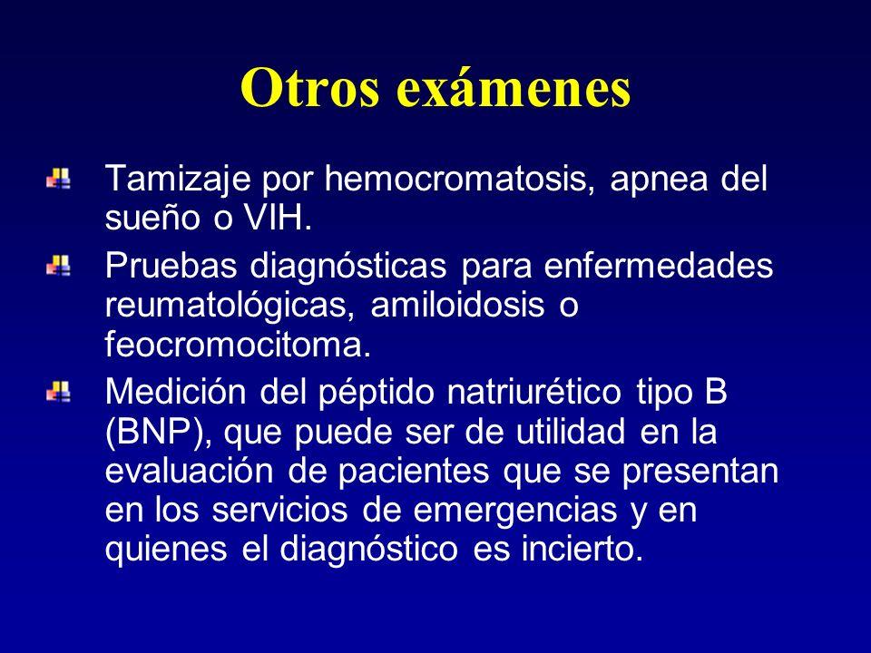 Otros exámenes Tamizaje por hemocromatosis, apnea del sueño o VIH. Pruebas diagnósticas para enfermedades reumatológicas, amiloidosis o feocromocitoma