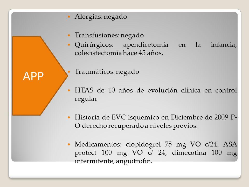 Alergias: negado Transfusiones: negado Quirúrgicos: apendicetomía en la infancia, colecistectomía hace 45 años. Traumáticos: negado HTAS de 10 años de