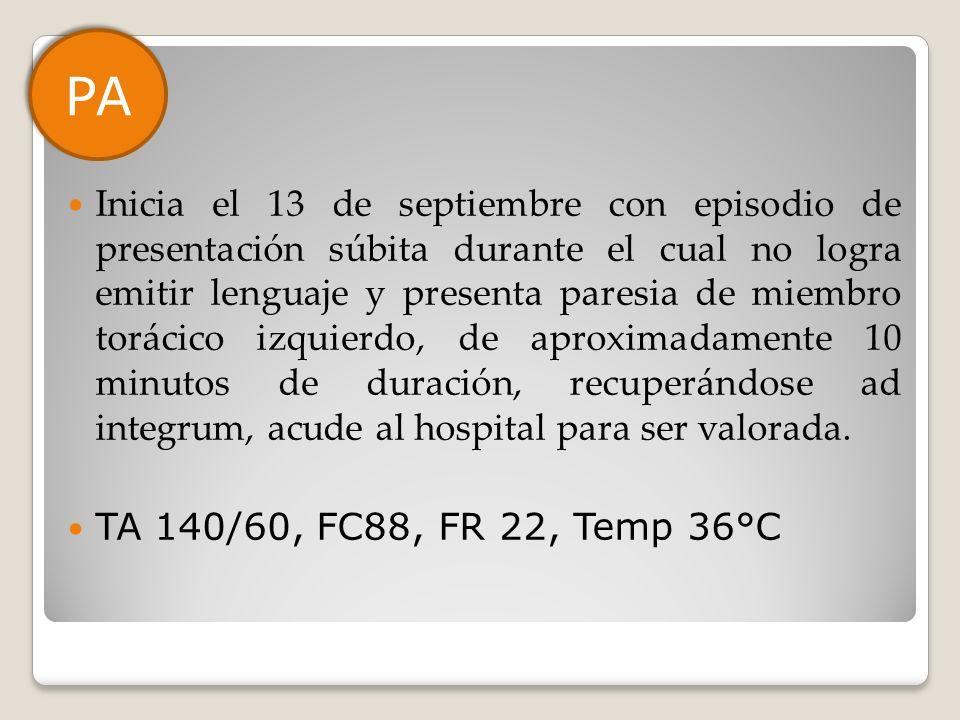 Inicia el 13 de septiembre con episodio de presentación súbita durante el cual no logra emitir lenguaje y presenta paresia de miembro torácico izquier