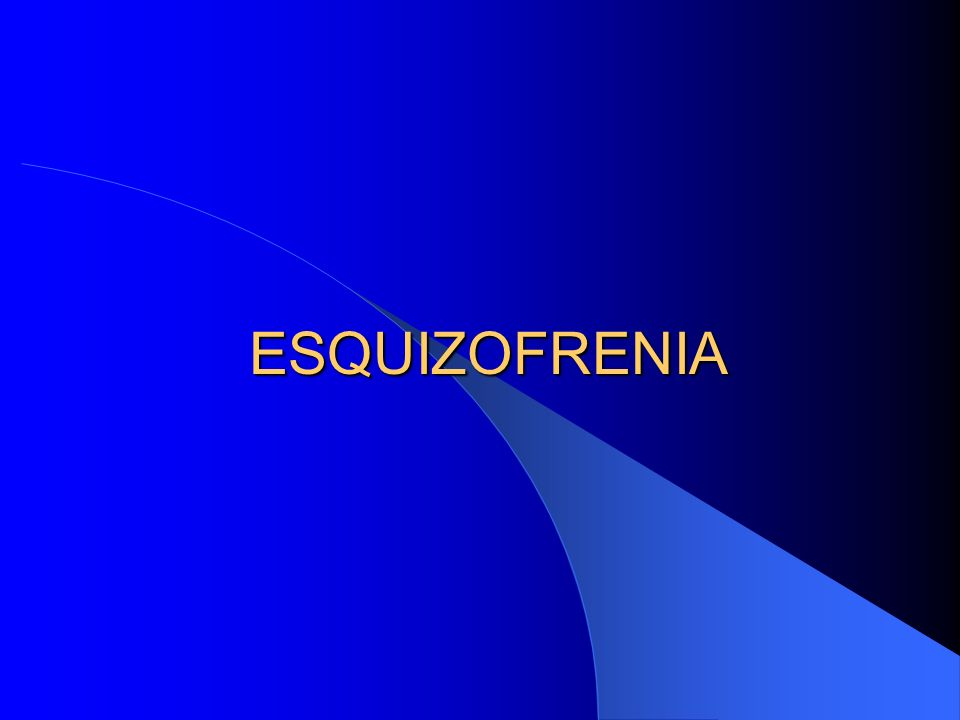 ESQUIZOFRENIA esquizo- ESCINDIDO phrenos- MENTE EN TERMINOS GENERALES LA ESQUIZOFRENIA ES UNA PSICOSIS DE CARACTER EVOLUTIVO