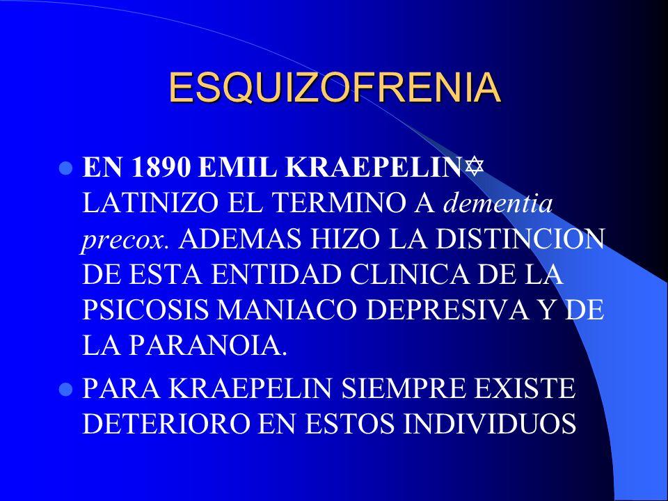 ESQUIZOFRENIA EUGEN BLEULER ESTABLECIO EL TERMINO esquizofrenia EN EL CUAL SE ESTABLECE UNA ESCISION ENTRE EL PENSAMIENTO, LAS EMOCIONES Y EL COMPORTAMIENTO DE LOS PACIENTES.