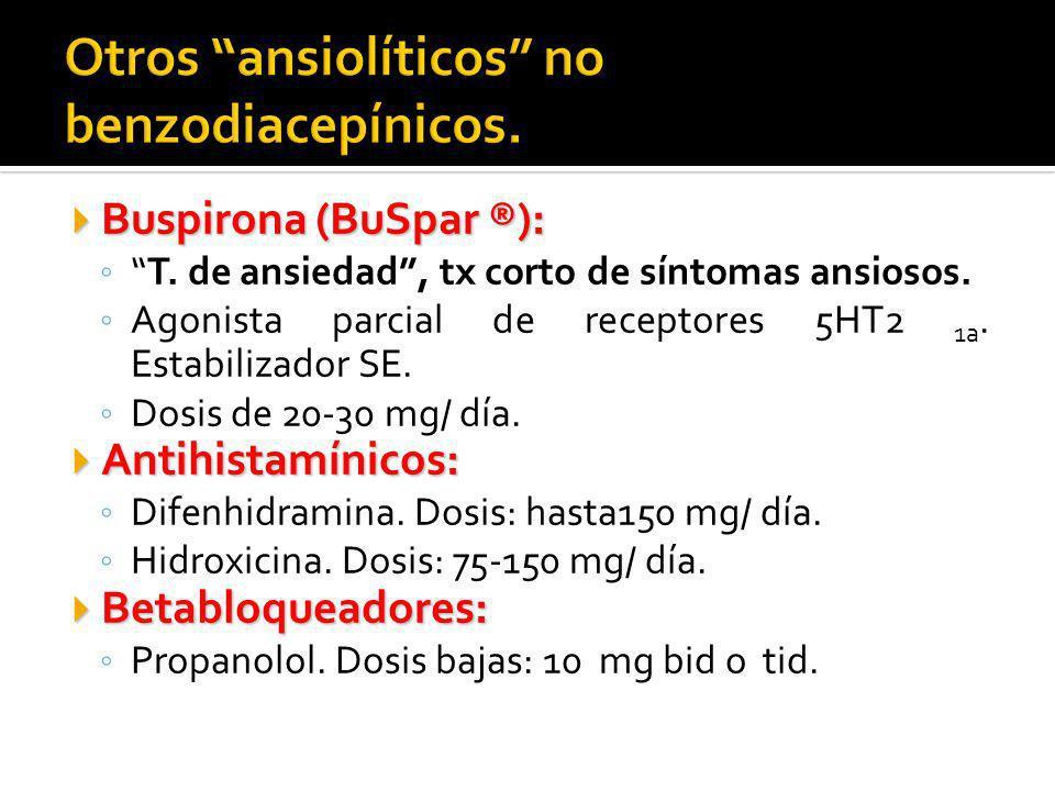 Buspirona (BuSpar ®): Buspirona (BuSpar ®): T. de ansiedad, tx corto de síntomas ansiosos. Agonista parcial de receptores 5HT2 1a. Estabilizador SE. D