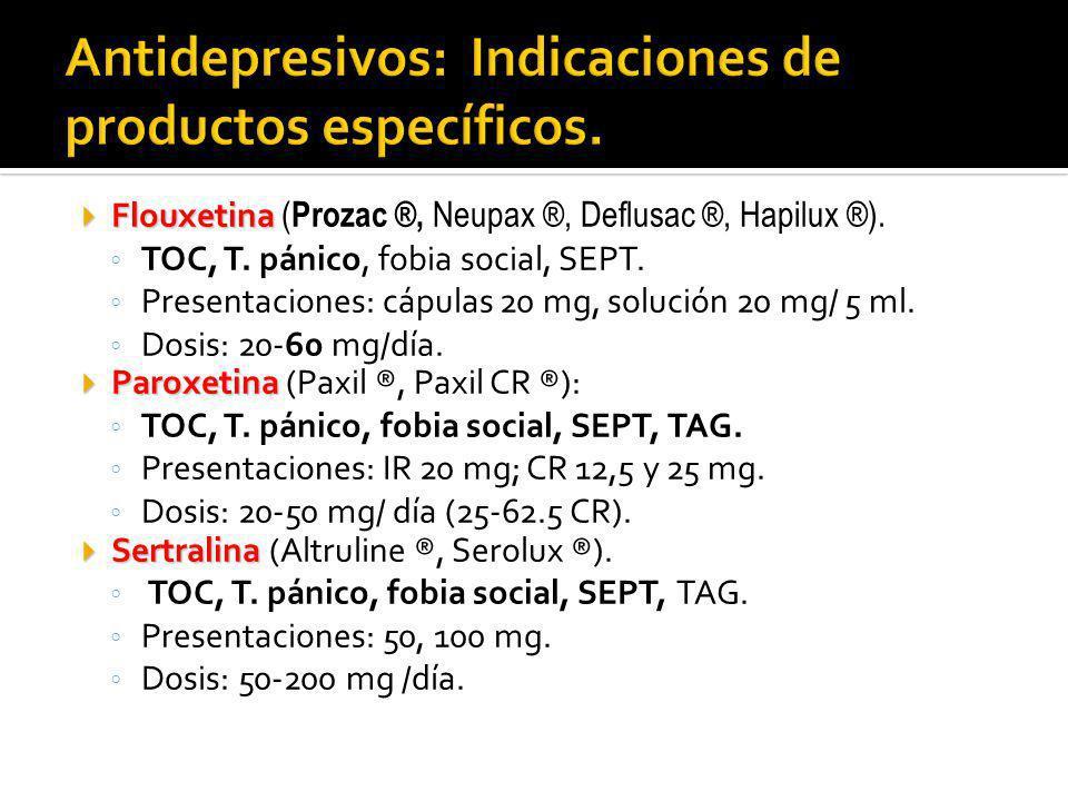 Flouxetina Flouxetina ( Prozac ®, Neupax ®, Deflusac ®, Hapilux ®). TOC, T. pánico, fobia social, SEPT. Presentaciones: cápulas 20 mg, solución 20 mg/
