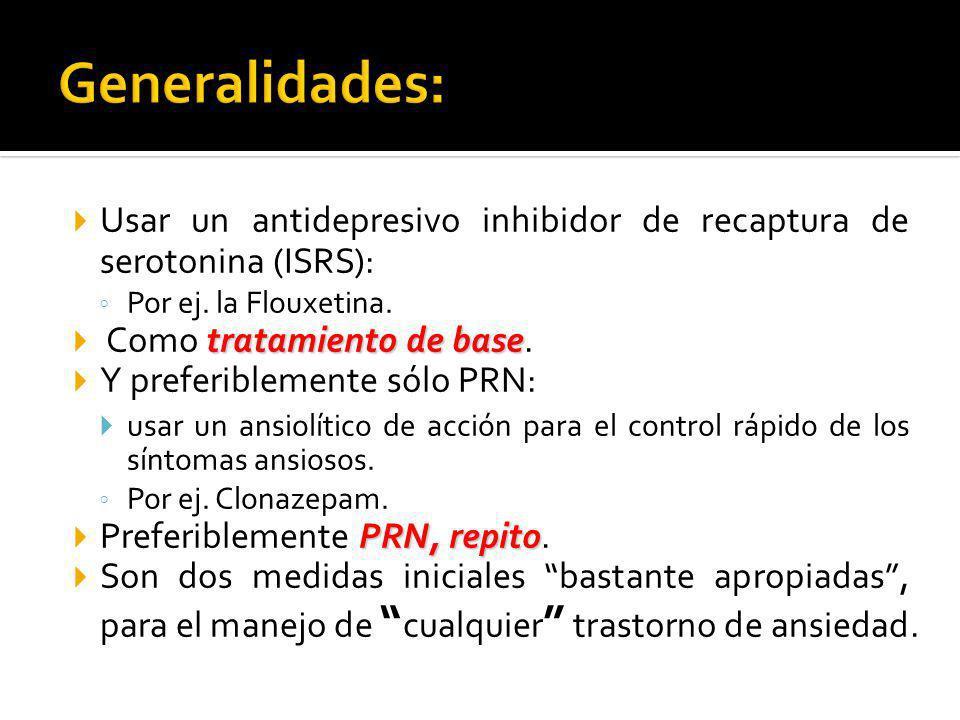 Usar un antidepresivo inhibidor de recaptura de serotonina (ISRS): Por ej. la Flouxetina. tratamiento de base Como tratamiento de base. Y preferibleme