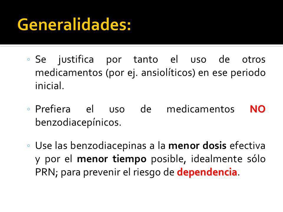 Se justifica por tanto el uso de otros medicamentos (por ej. ansiolíticos) en ese periodo inicial. NO Prefiera el uso de medicamentos NO benzodiacepín