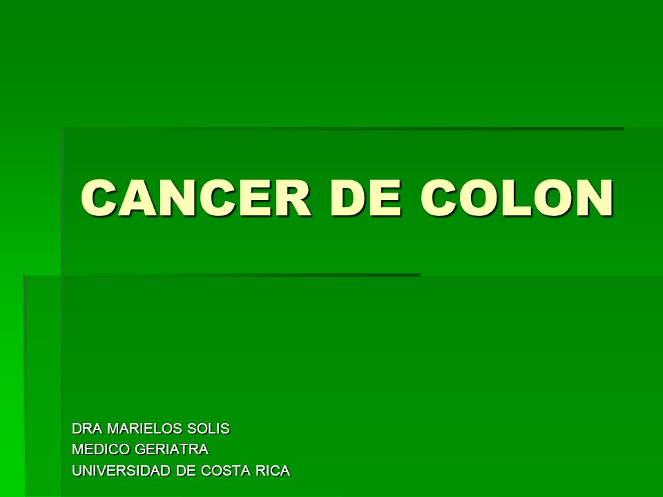 CANCER DE COLON DRA MARIELOS SOLIS MEDICO GERIATRA UNIVERSIDAD DE COSTA RICA