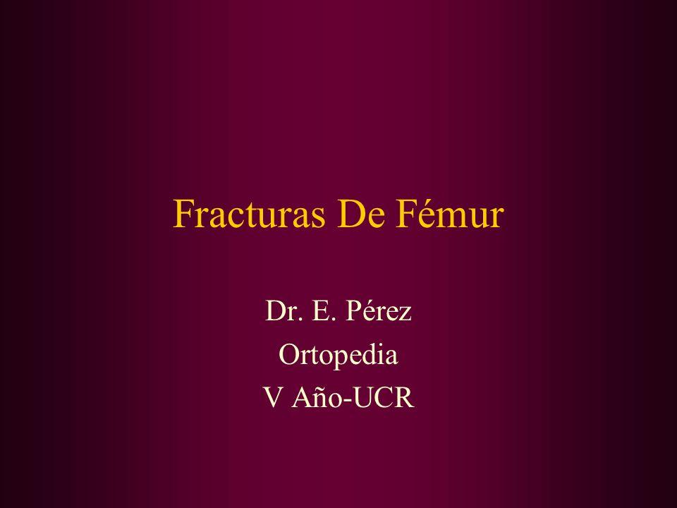 Fracturas De Fémur Dr. E. Pérez Ortopedia V Año-UCR