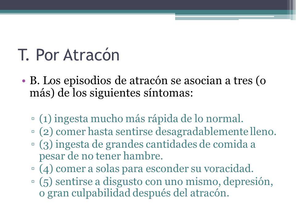 T. Por Atracón B. Los episodios de atracón se asocian a tres (o más) de los siguientes síntomas: (1) ingesta mucho más rápida de lo normal. (2) comer