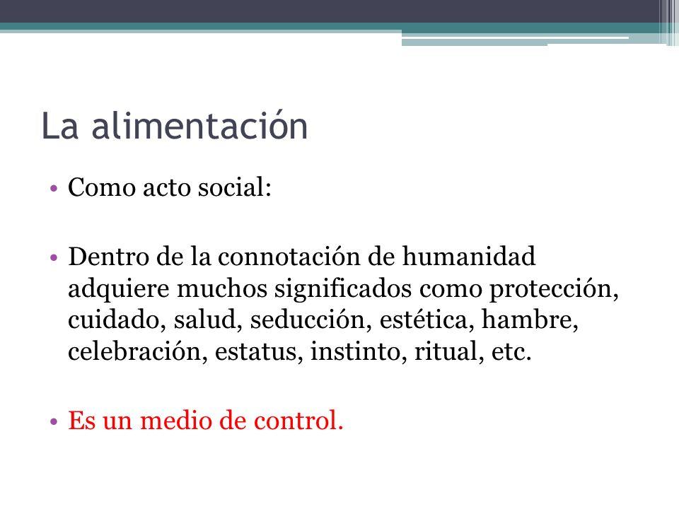 La alimentación Como acto social: Dentro de la connotación de humanidad adquiere muchos significados como protección, cuidado, salud, seducción, estét