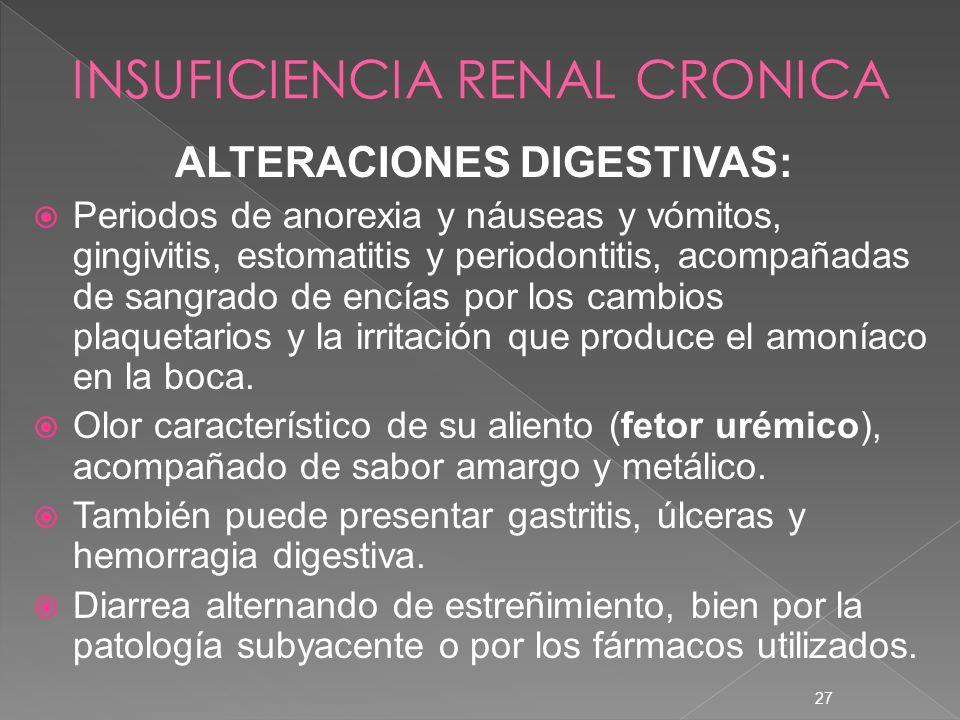 27 ALTERACIONES DIGESTIVAS: Periodos de anorexia y náuseas y vómitos, gingivitis, estomatitis y periodontitis, acompañadas de sangrado de encías por l