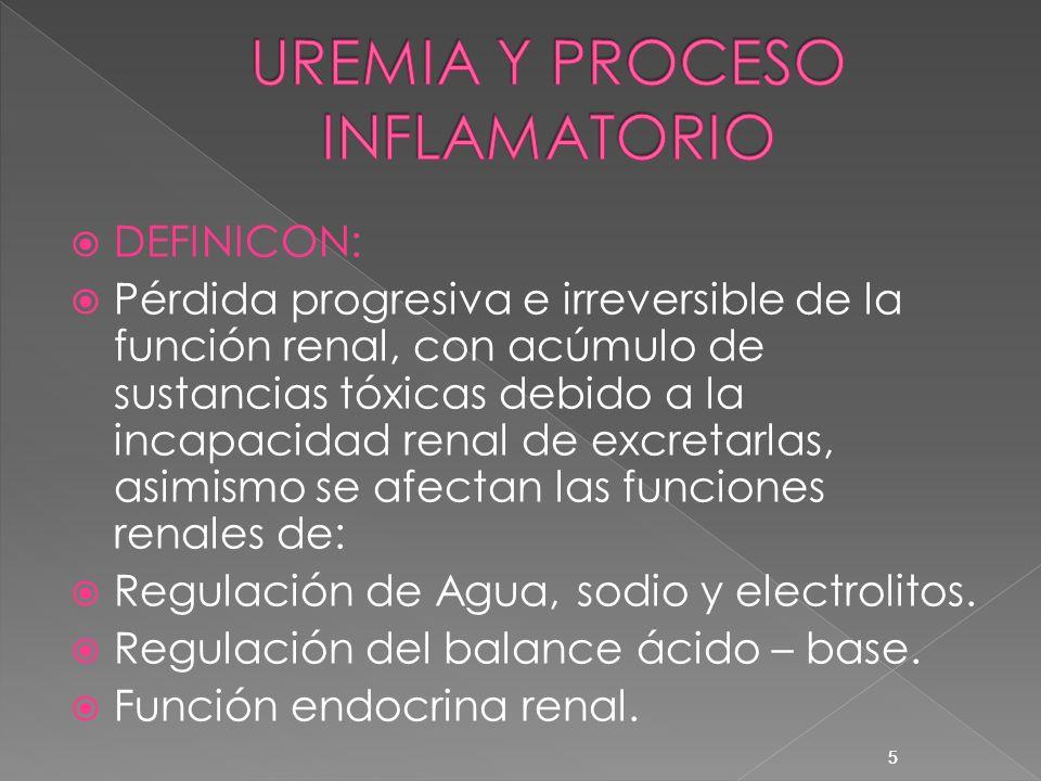 5 DEFINICON: Pérdida progresiva e irreversible de la función renal, con acúmulo de sustancias tóxicas debido a la incapacidad renal de excretarlas, as