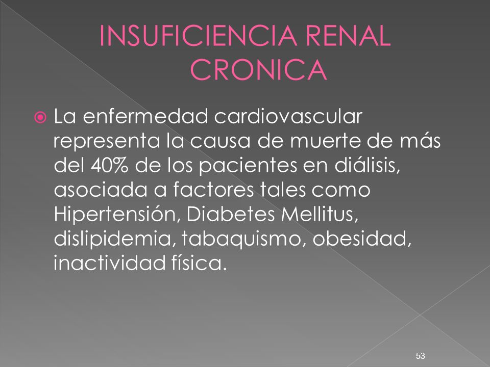53 La enfermedad cardiovascular representa la causa de muerte de más del 40% de los pacientes en diálisis, asociada a factores tales como Hipertensión