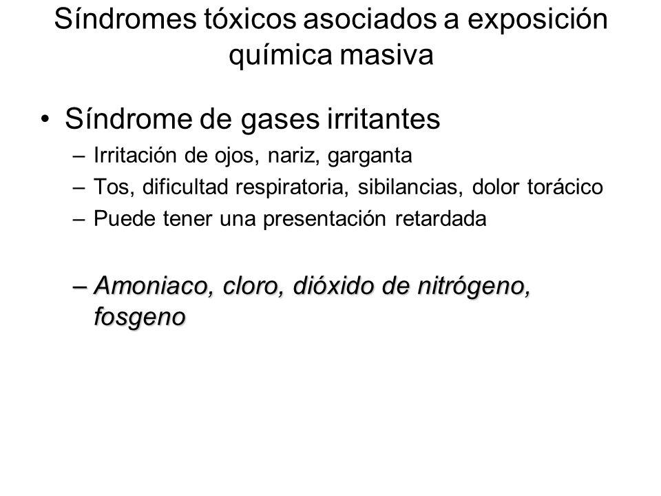 Síndromes tóxicos asociados a exposición química masiva Síndrome de gases irritantes –Irritación de ojos, nariz, garganta –Tos, dificultad respiratori