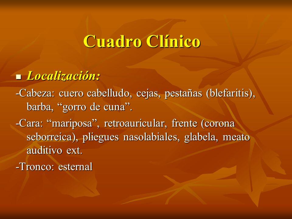 Cuadro Clínico Localización: Localización: -Cabeza: cuero cabelludo, cejas, pestañas (blefaritis), barba, gorro de cuna. -Cara: mariposa, retroauricul