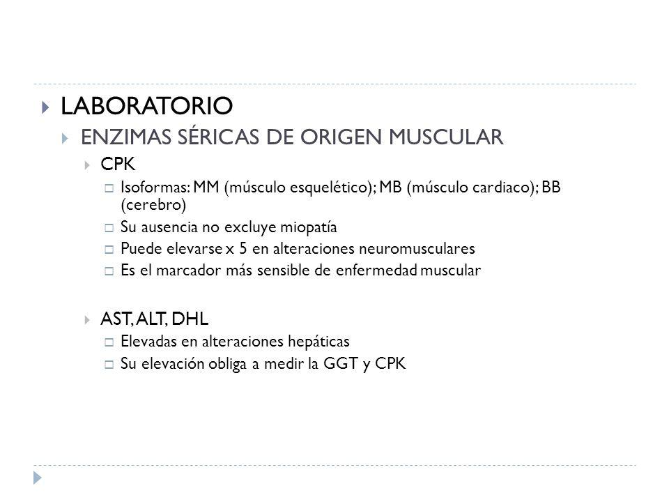 LABORATORIO ENZIMAS SÉRICAS DE ORIGEN MUSCULAR CPK Isoformas: MM (músculo esquelético); MB (músculo cardiaco); BB (cerebro) Su ausencia no excluye mio