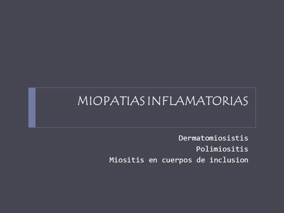 MIOPATIAS INFLAMATORIAS Dermatomiosistis Polimiositis Miositis en cuerpos de inclusion
