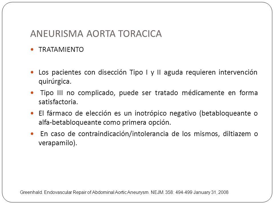 ANEURISMA AORTA TORACICA TRATAMIENTO Los pacientes con disección Tipo I y II aguda requieren intervención quirúrgica. Tipo III no complicado, puede se